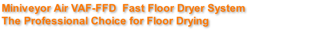 Miniveyor Air VAF-FFD  Fast Floor Dryer System The Professional Choice for Floor Drying